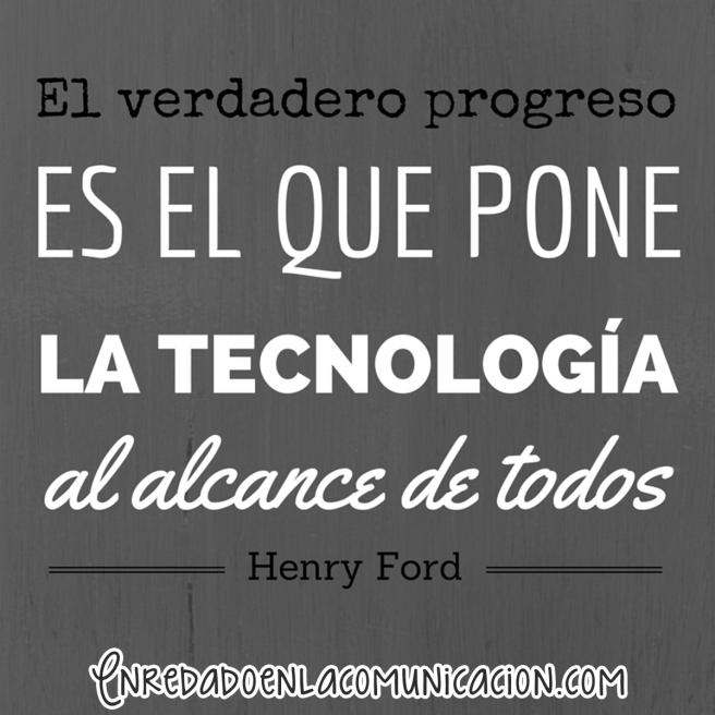 el verdadero progreso es el que pone la tecnología al alcance de todos, henry ford