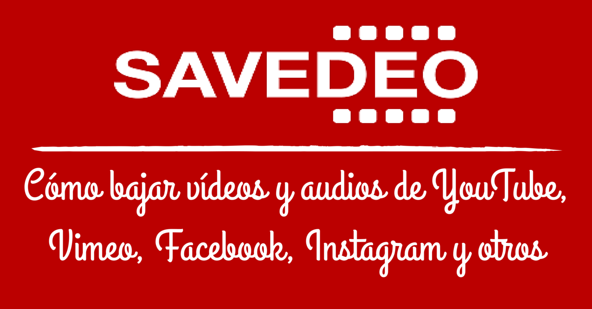Savedeo Como Bajar Videos Y Audios De Youtube Vimeo Facebook Instagram Y Otros Enredado En La Comunicacion