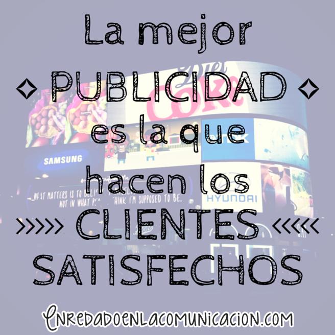 la mejor publicidad es la que hacen los clientes satisfechos